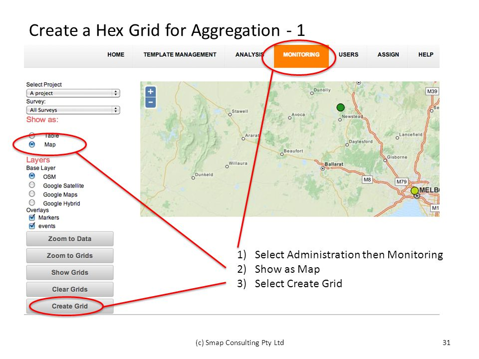Create a Hex Grid for Aggregation - 1 (c) Smap Consulting Pty Ltd31 1)Select Administration then Monitoring 2)Show as Map 3)Select Create Grid