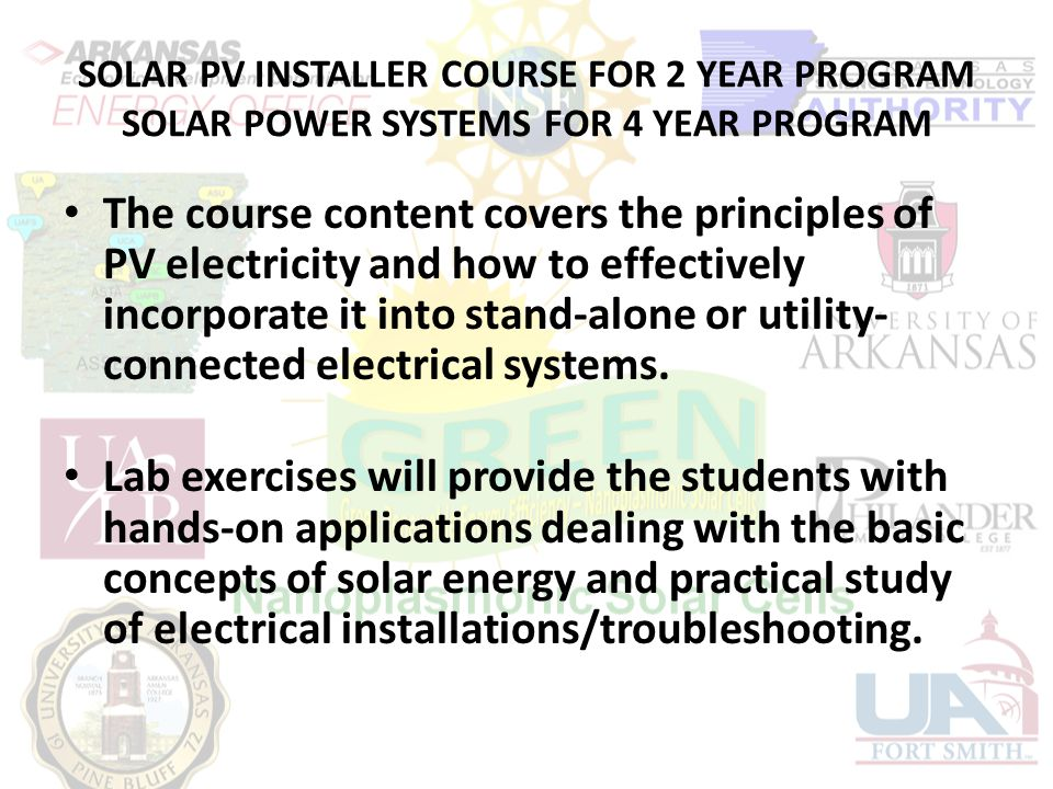 SOLAR PV INSTALLER COURSE FOR 2 YEAR PROGRAM SOLAR POWER SYSTEMS FOR 4 YEAR PROGRAM The course content covers the principles of PV electricity and how