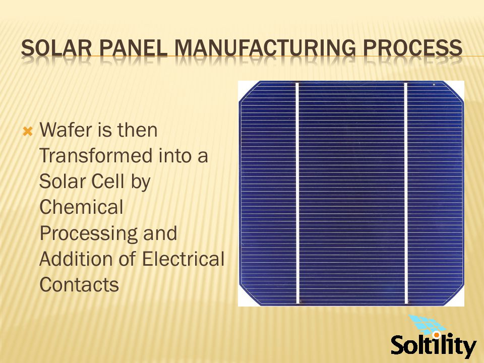 Solar Cells are then Assembled Together to Form a Solar Panel Solar Cells are then Assembled Together to Form a Solar Panel