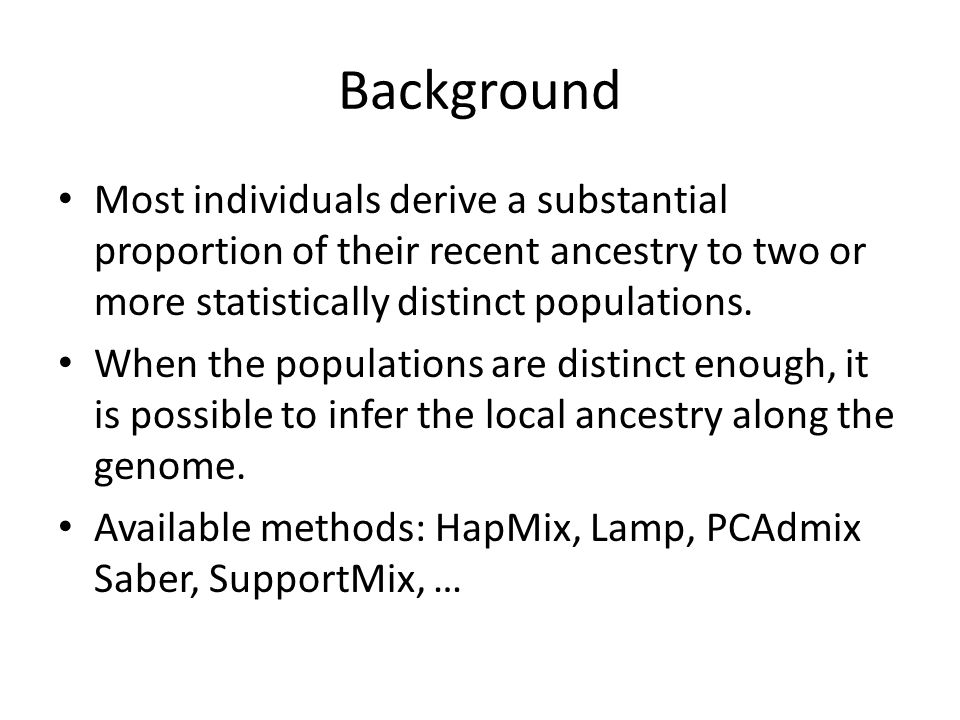 Typical setup for local ancestry inference Panel individuals Admixed individuals Panel individuals are proxies for source population The panel individuals are likely to be admixed themselves, and there is no clear cutoff.