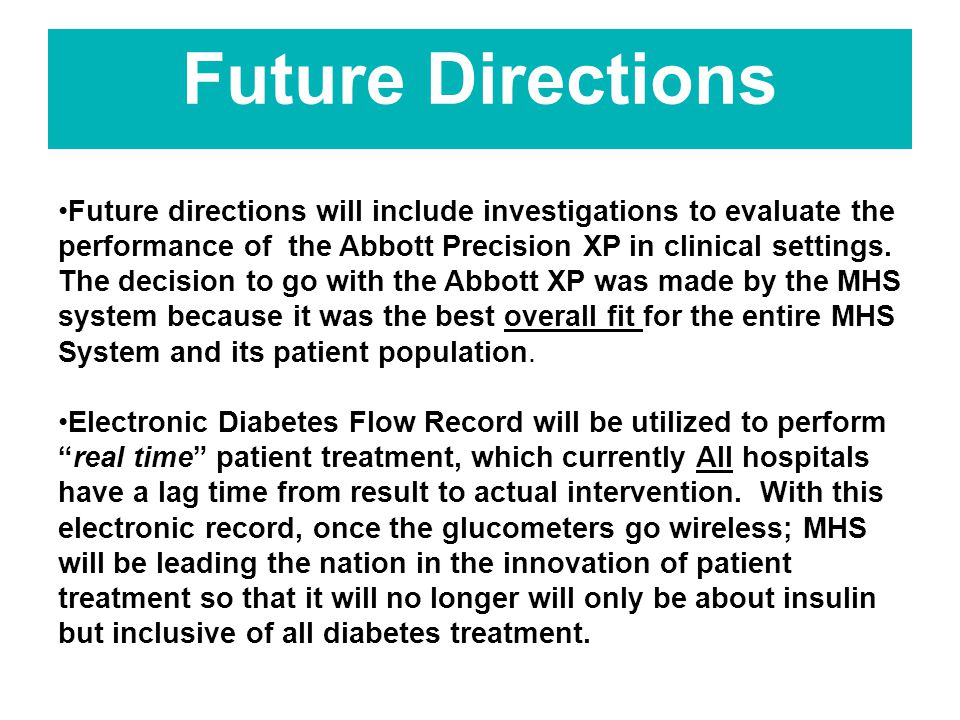 Future Directions Future directions will include investigations to evaluate the performance of the Abbott Precision XP in clinical settings. The decis