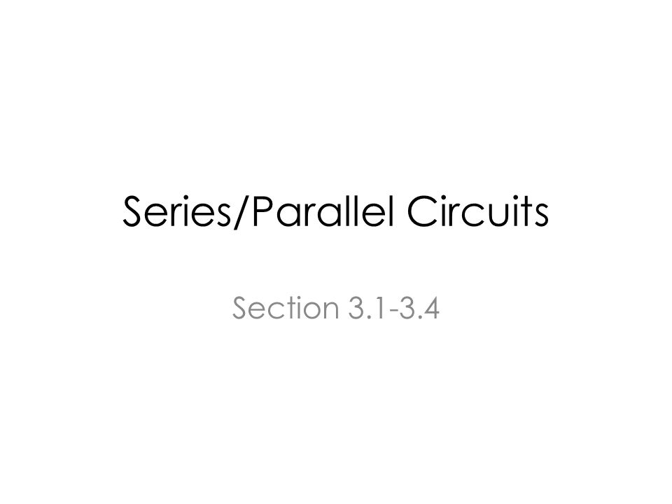 Series/Parallel Circuits Section 3.1-3.4