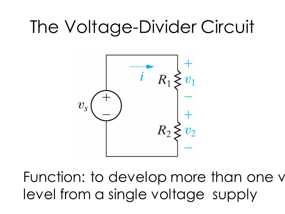 The Voltage-Divider Circuit Function: to develop more than one voltage level from a single voltage supply