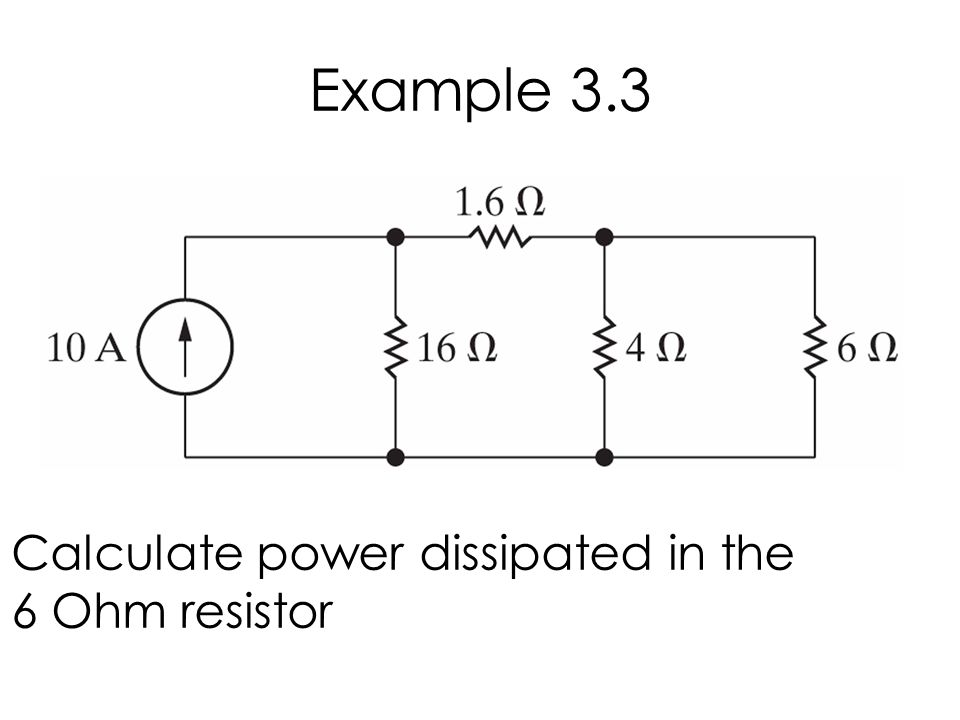 Example 3.3 Calculate power dissipated in the 6 Ohm resistor