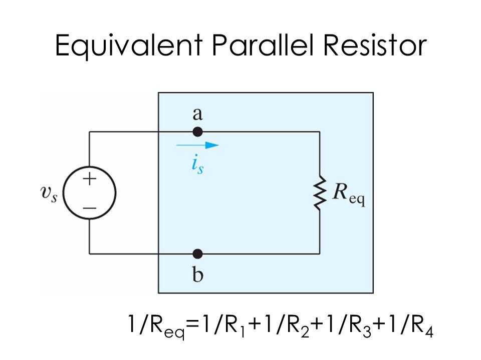 Equivalent Parallel Resistor 1/R eq =1/R 1 +1/R 2 +1/R 3 +1/R 4