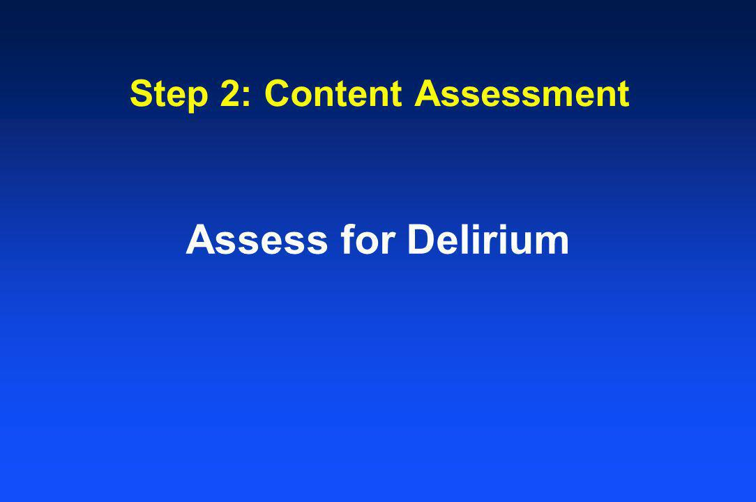 Step 2: Content Assessment Assess for Delirium