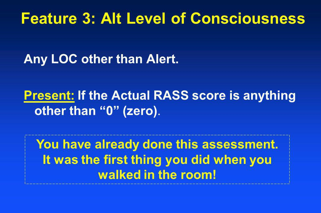Feature 3: Alt Level of Consciousness Any LOC other than Alert.