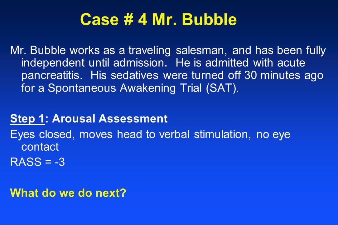 Case # 4 Mr. Bubble Mr. Bubble works as a traveling salesman, and has been fully independent until admission. He is admitted with acute pancreatitis.