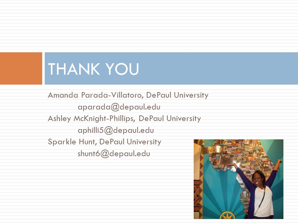 Amanda Parada-Villatoro, DePaul University Ashley McKnight-Phillips, DePaul University Sparkle Hunt, DePaul University THANK YOU