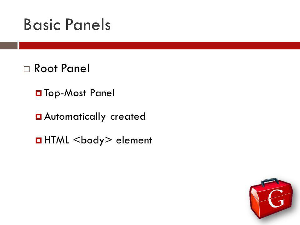Basic Panels Root Panel Top-Most Panel Automatically created HTML element