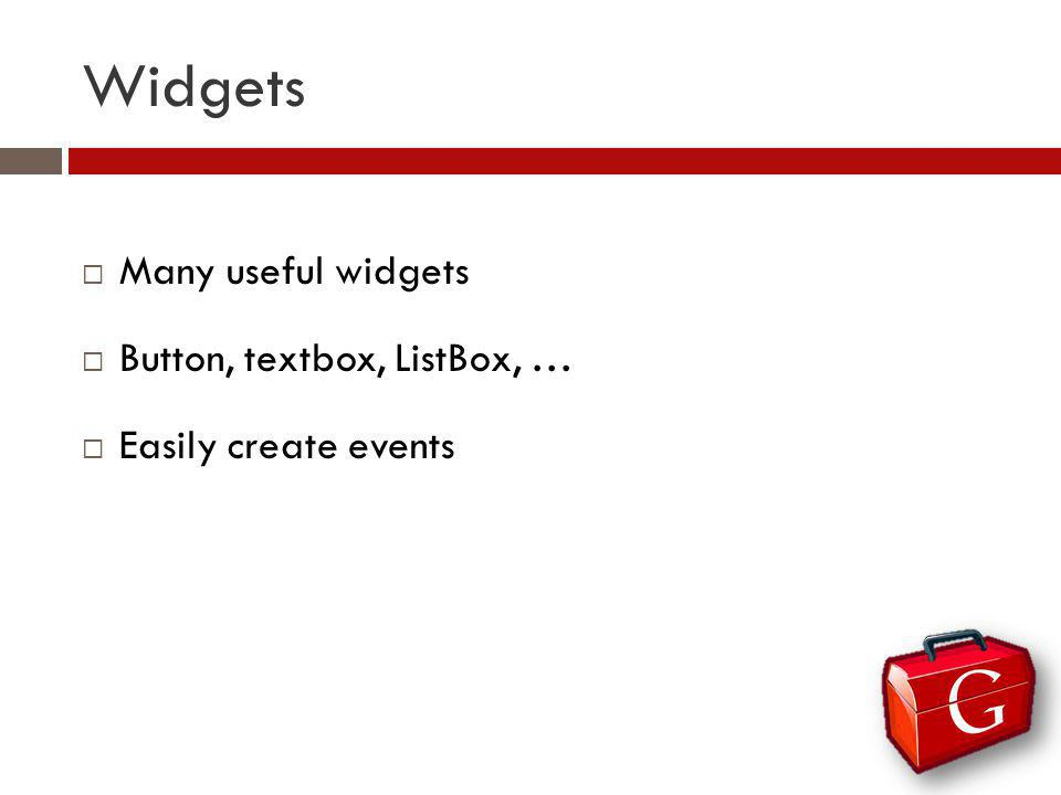 Widgets Many useful widgets Button, textbox, ListBox, … Easily create events