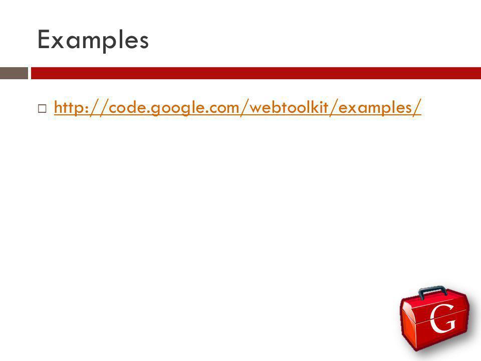Examples http://code.google.com/webtoolkit/examples/
