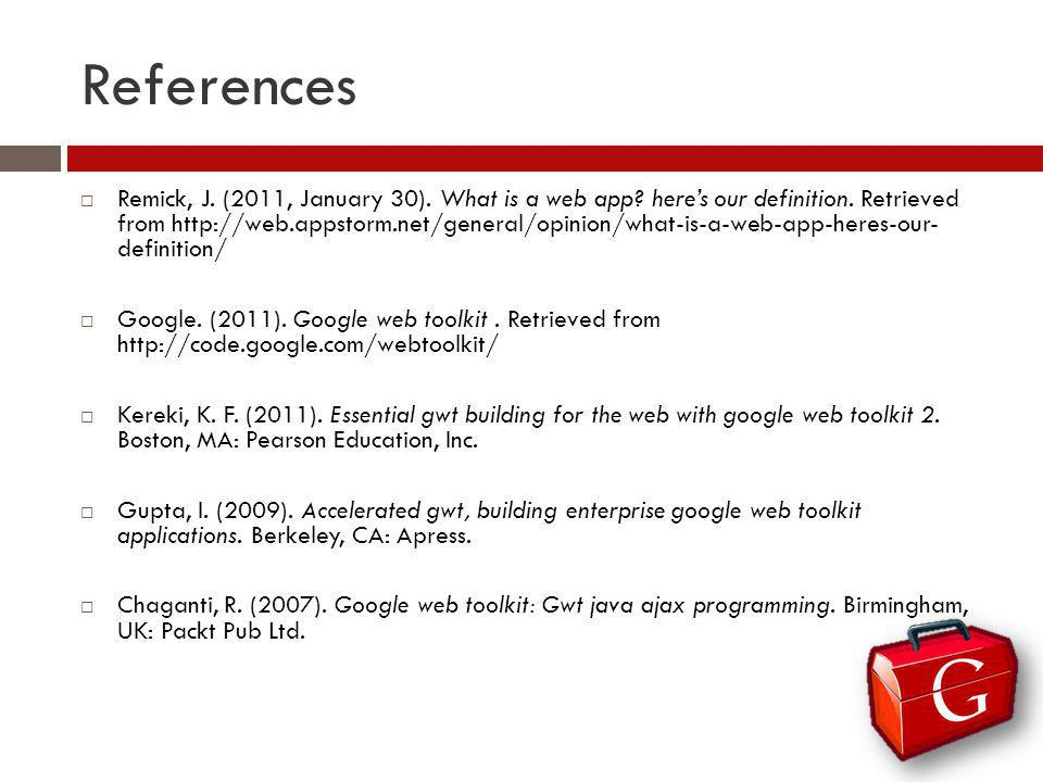 References Remick, J. (2011, January 30). What is a web app? heres our definition. Retrieved from http://web.appstorm.net/general/opinion/what-is-a-we
