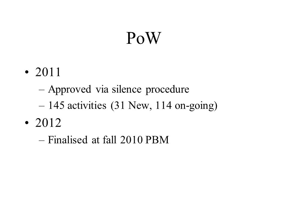 PoW 2011 –Approved via silence procedure –145 activities (31 New, 114 on-going) 2012 –Finalised at fall 2010 PBM