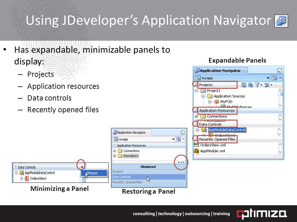 Using JDevelopers Application Navigator Has expandable, minimizable panels to display: – Projects – Application resources – Data controls – Recently opened files Expandable Panels Restoring a Panel Minimizing a Panel