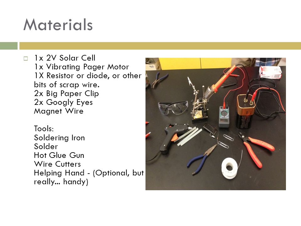 Materials 1x 2V Solar Cell 1x Vibrating Pager Motor 1X Resistor or diode, or other bits of scrap wire.