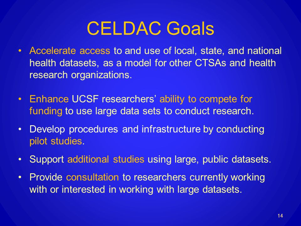 CELDAC Goals Accelerate access to and use of local, state, and national health datasets, as a model for other CTSAs and health research organizations.