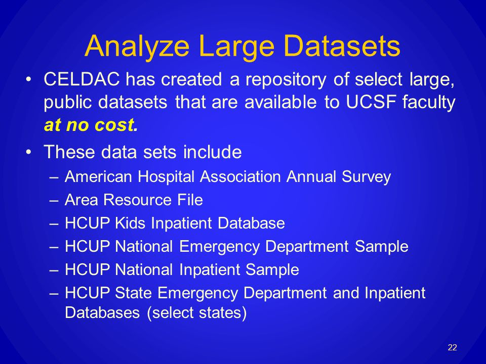 Analyze Large Datasets CELDAC has created a repository of select large, public datasets that are available to UCSF faculty at no cost.