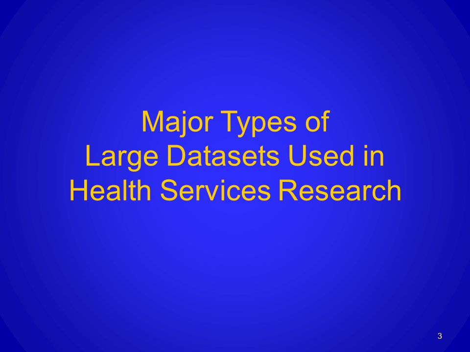 Major Types of Large Datasets Used in Health Services Research 3
