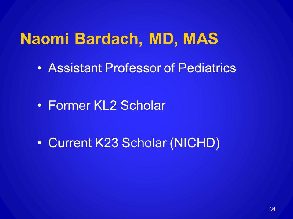 Naomi Bardach, MD, MAS Assistant Professor of Pediatrics Former KL2 Scholar Current K23 Scholar (NICHD) 34