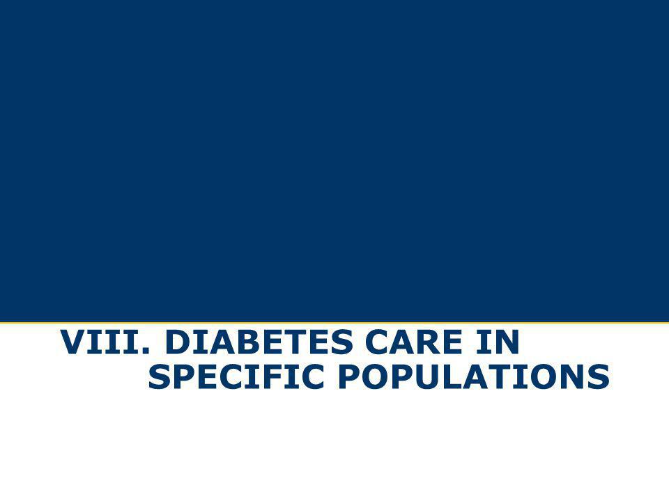 VIII. DIABETES CARE IN SPECIFIC POPULATIONS
