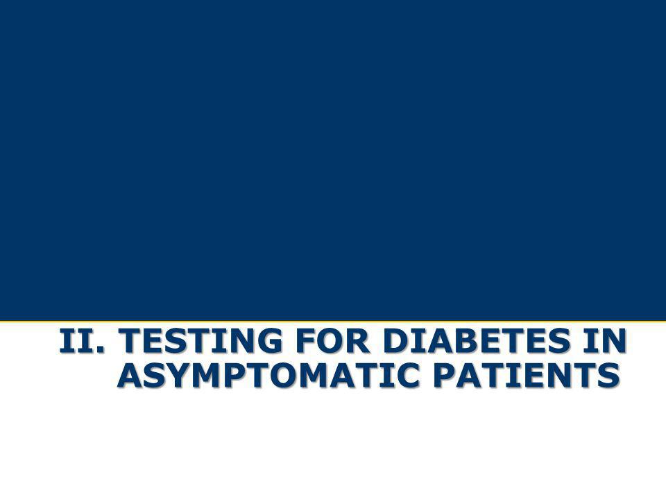 II. TESTING FOR DIABETES IN ASYMPTOMATIC PATIENTS