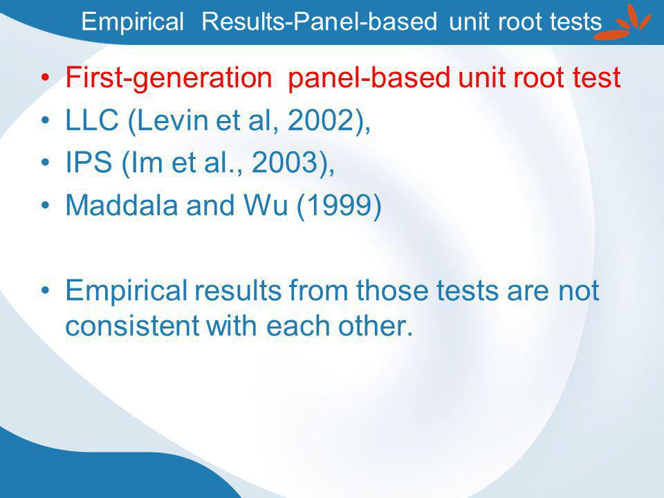 First-generation panel-based unit root test LLC (Levin et al, 2002), IPS (Im et al., 2003), Maddala and Wu (1999) Empirical results from those tests are not consistent with each other.
