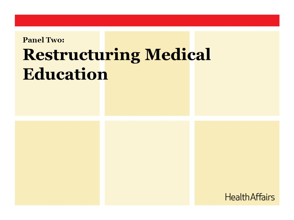 Panel Two: Restructuring Medical Education