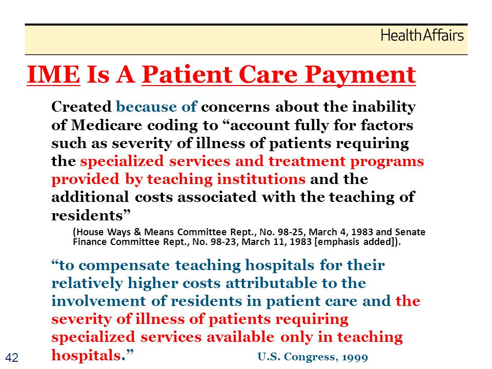 IME Is A Patient Care Payment Created because of concerns about the inability of Medicare coding to account fully for factors such as severity of illn