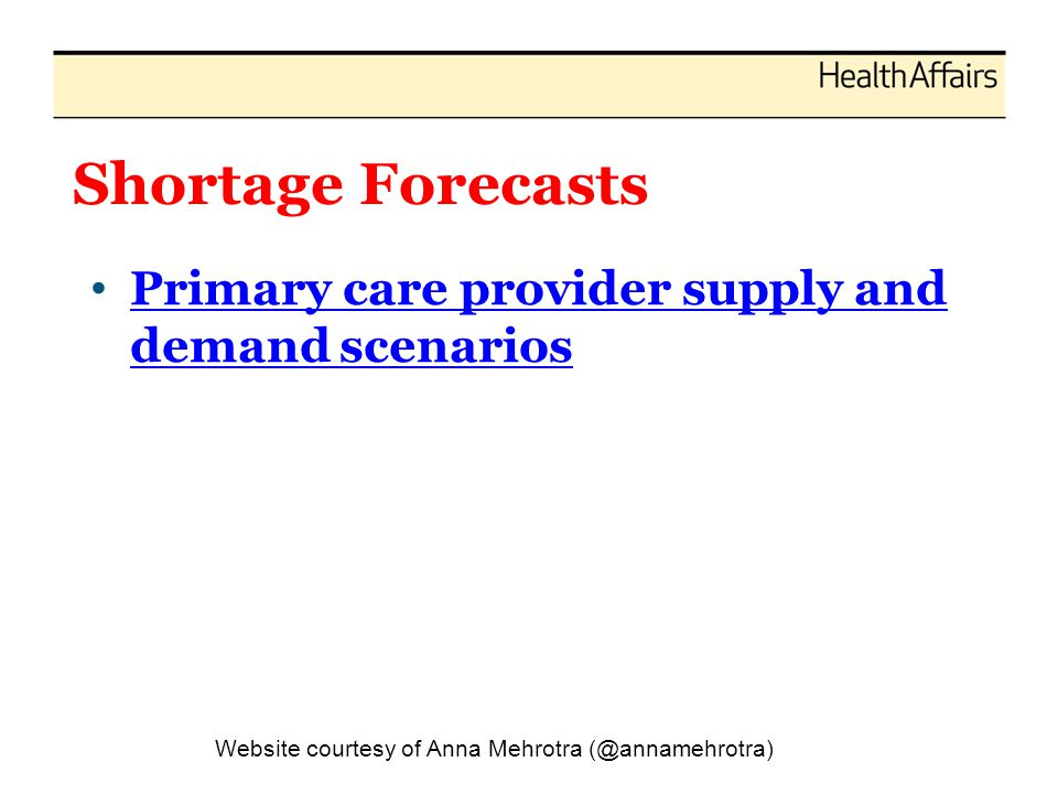 Shortage Forecasts Primary care provider supply and demand scenarios Primary care provider supply and demand scenarios Website courtesy of Anna Mehrot