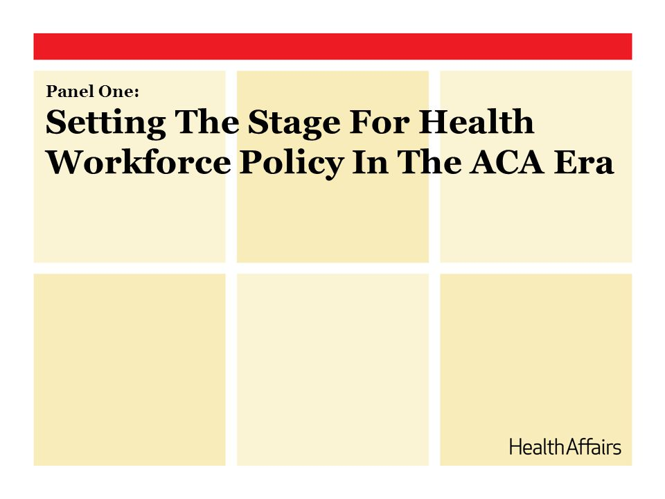Panel One: Setting The Stage For Health Workforce Policy In The ACA Era