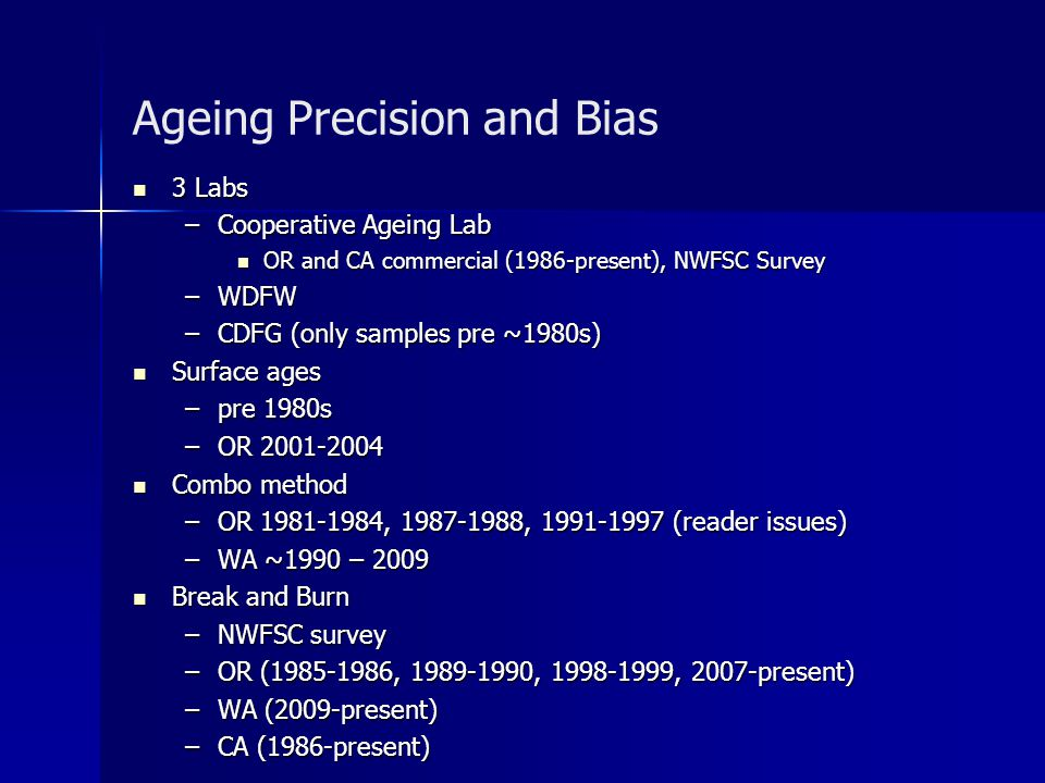 Ageing Precision and Bias 3 Labs 3 Labs –Cooperative Ageing Lab OR and CA commercial (1986-present), NWFSC Survey OR and CA commercial (1986-present),