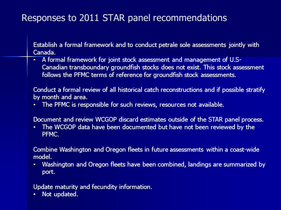 Responses to 2011 STAR panel recommendations Establish a formal framework and to conduct petrale sole assessments jointly with Canada.