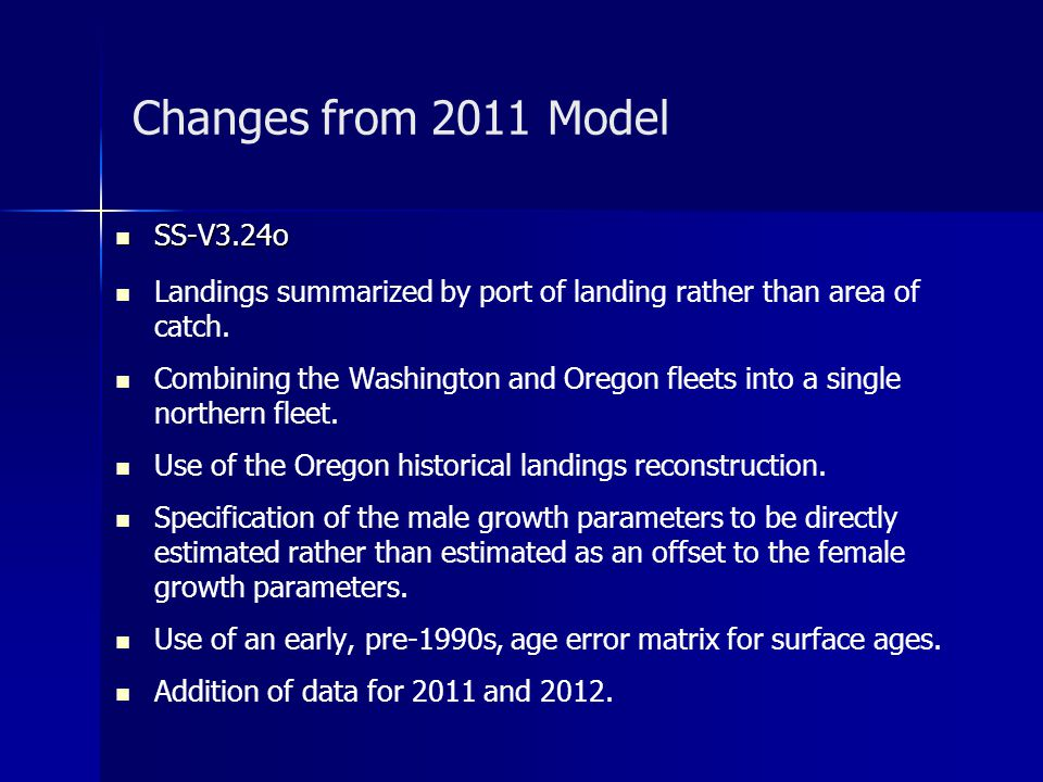 Changes from 2011 Model SS-V3.24o SS-V3.24o Landings summarized by port of landing rather than area of catch. Combining the Washington and Oregon flee