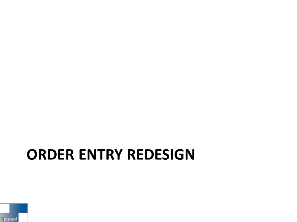 ORDER ENTRY REDESIGN
