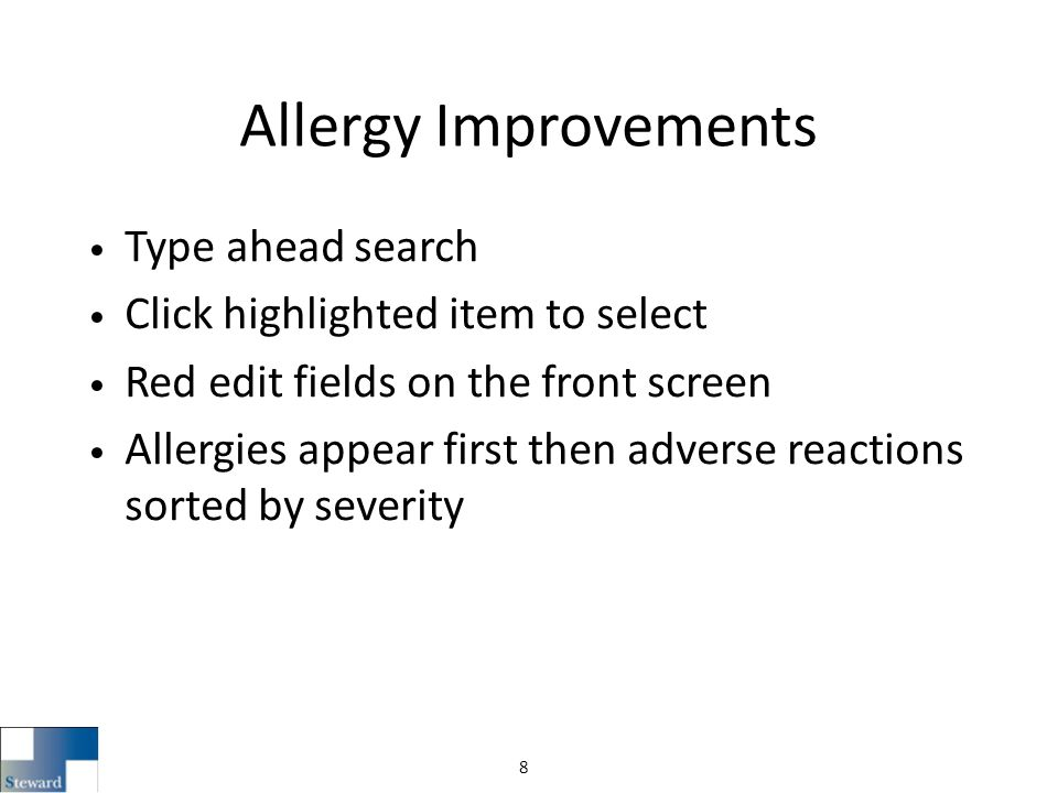 Allergy Improvements Type ahead search Click highlighted item to select Red edit fields on the front screen Allergies appear first then adverse reactions sorted by severity 8
