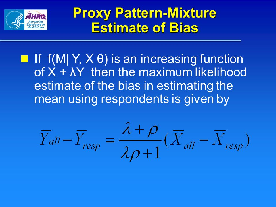 Proxy Pattern-Mixture Estimate of Bias If f(M| Y, X θ) is an increasing function of X + λY then the maximum likelihood estimate of the bias in estimating the mean using respondents is given by
