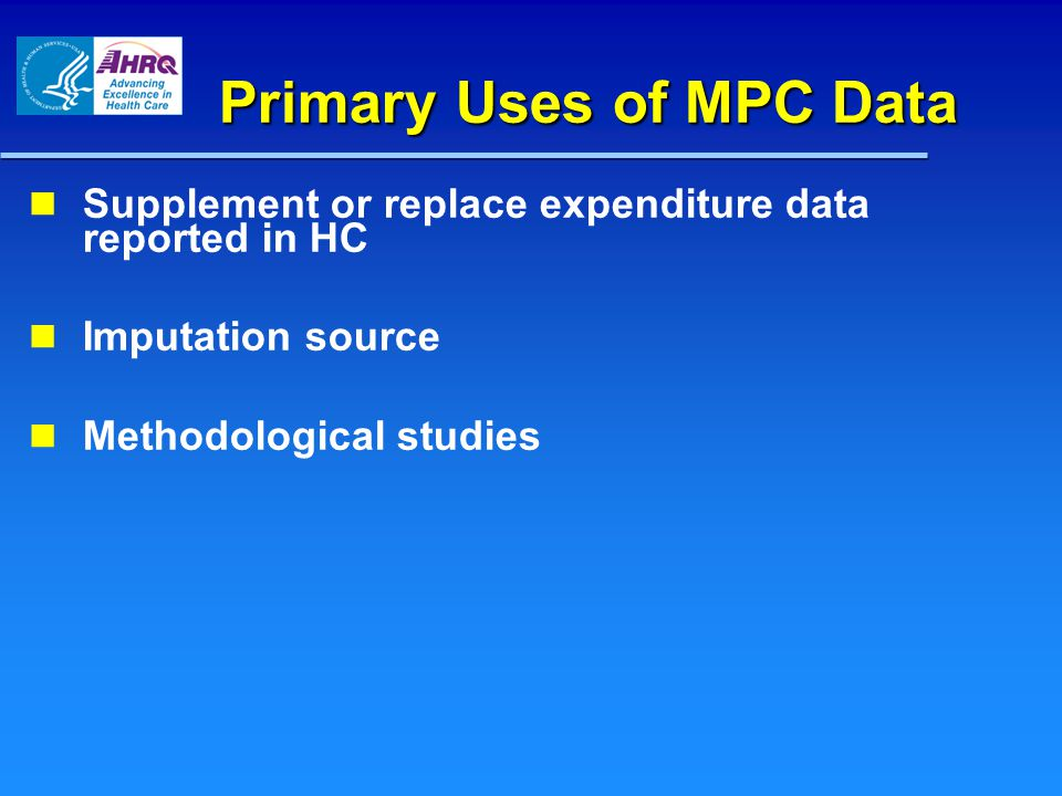 Primary Uses of MPC Data Supplement or replace expenditure data reported in HC Imputation source Methodological studies