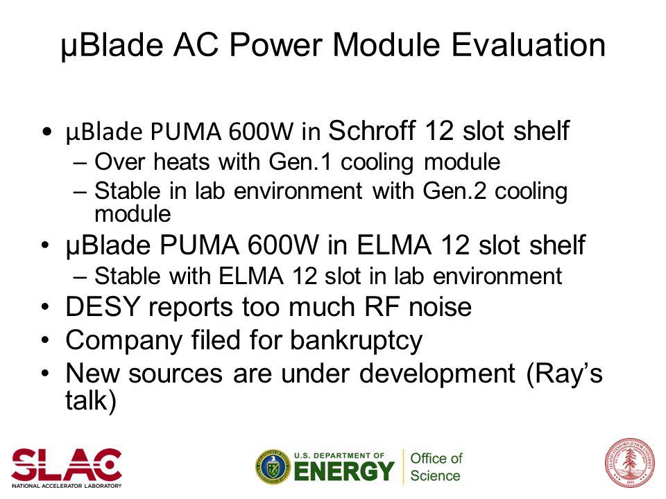 μBlade AC Power Module Evaluation μBlade PUMA 600W in Schroff 12 slot shelf –Over heats with Gen.1 cooling module –Stable in lab environment with Gen.