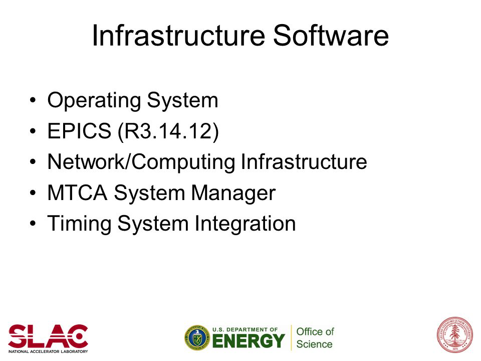 Infrastructure Software Operating System EPICS (R3.14.12) Network/Computing Infrastructure MTCA System Manager Timing System Integration