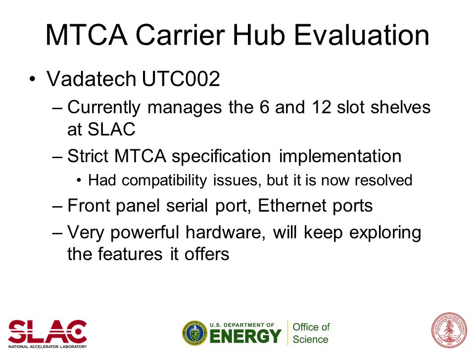 MTCA System Manager Future Work Next version could include features like: –Faulty module automatic isolation –Module hotswap/power cycle