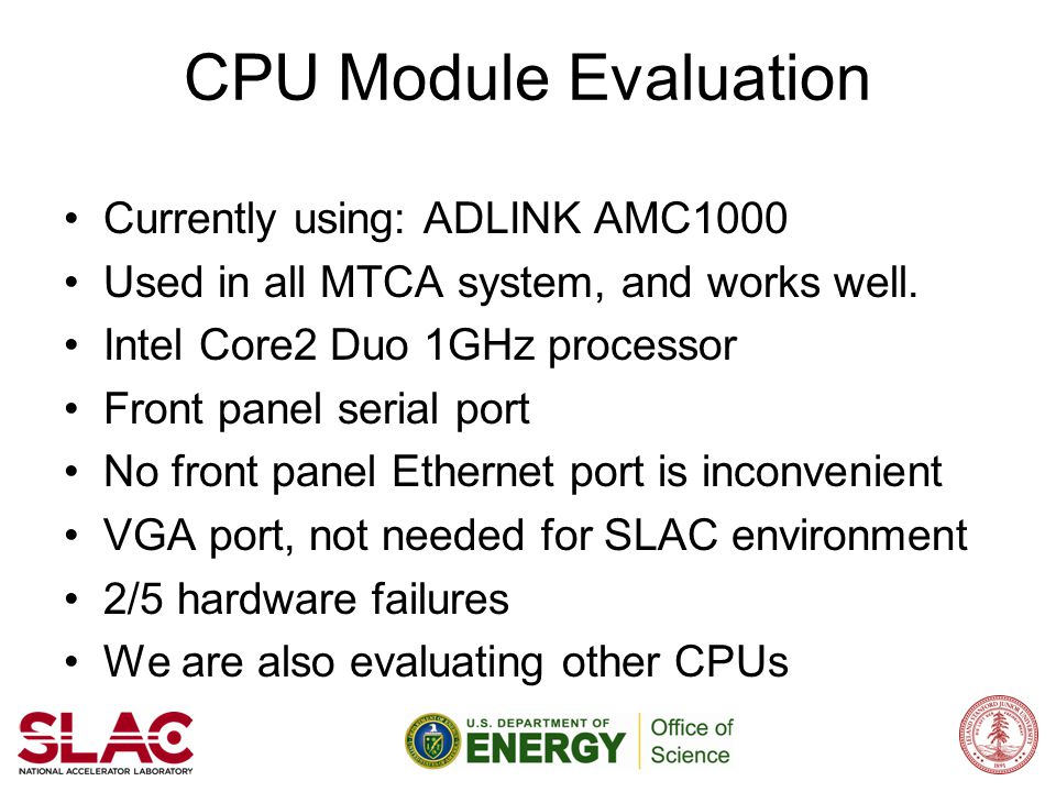 CPU Module Evaluation Have ordered Kontron AM4020M Intel i7 processor 2.6GHz Dual Ethernet ports on the front panel Front panel serial port Also ordered Vadatech CPU AMC720, delayed due to silicon vendor delay