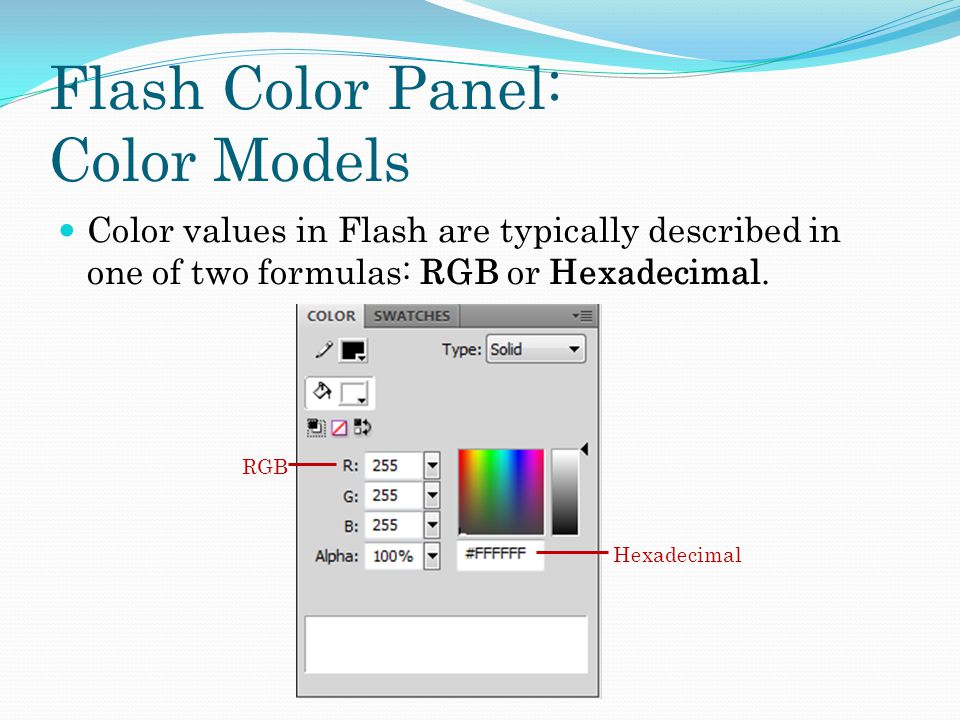 Flash Color Panel: Color Models Color values in Flash are typically described in one of two formulas: RGB or Hexadecimal.