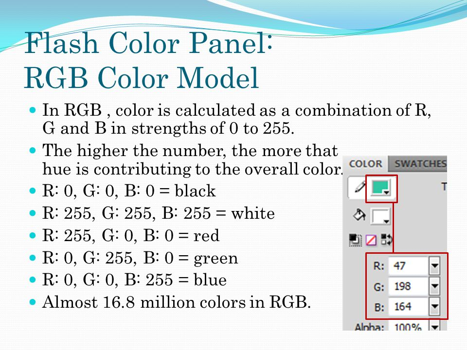 Flash Color Panel: RGB Color Model In RGB, color is calculated as a combination of R, G and B in strengths of 0 to 255.