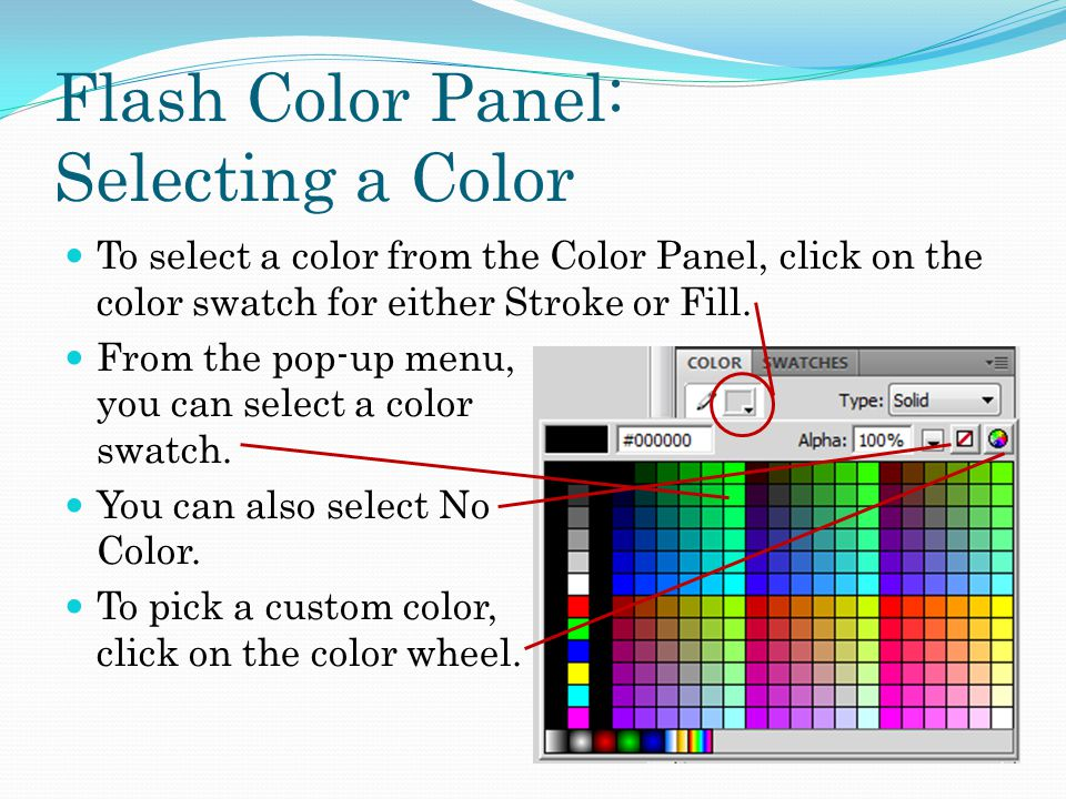 Flash Color Panel: Selecting a Color To select a color from the Color Panel, click on the color swatch for either Stroke or Fill.