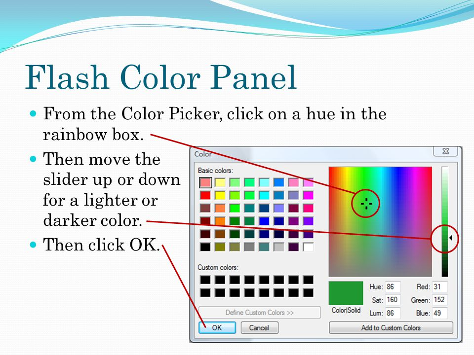 Flash Color Panel From the Color Picker, click on a hue in the rainbow box.