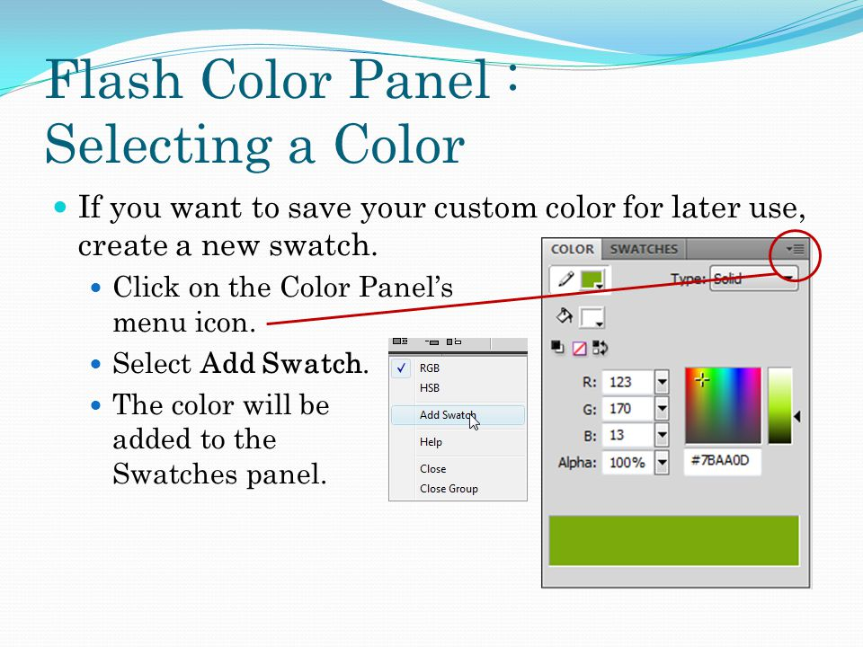 Flash Color Panel : Selecting a Color If you want to save your custom color for later use, create a new swatch.