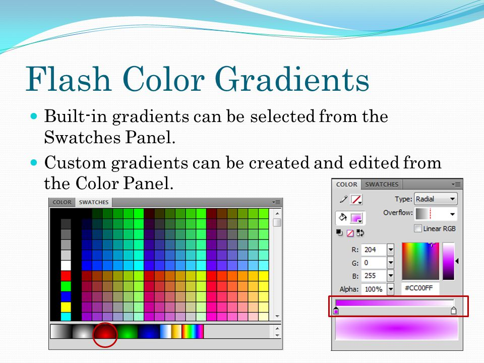 Flash Color Gradients Built-in gradients can be selected from the Swatches Panel.