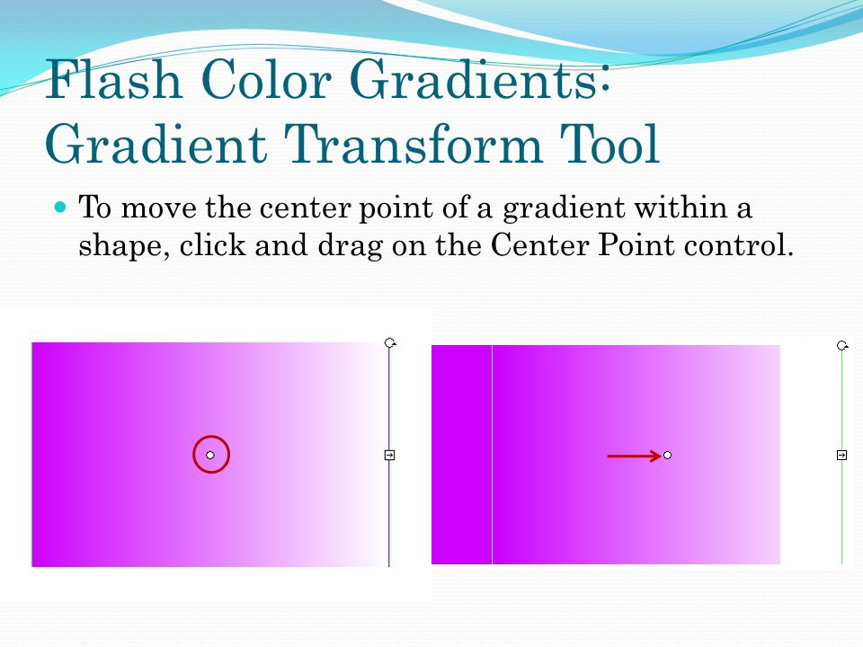 Flash Color Gradients: Gradient Transform Tool To move the center point of a gradient within a shape, click and drag on the Center Point control.