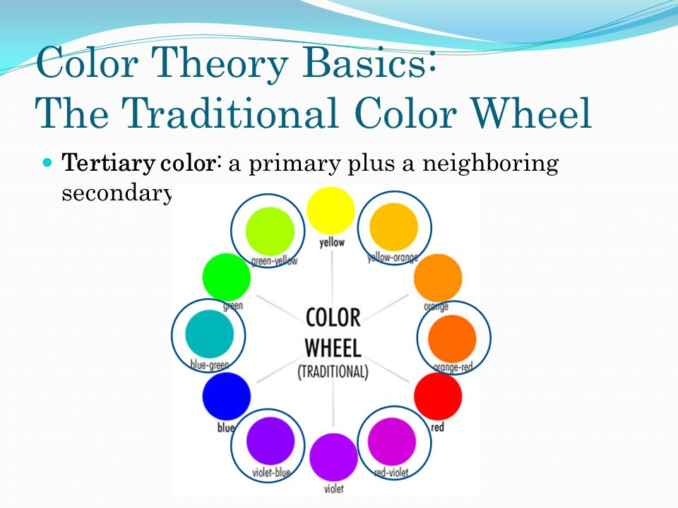 Color Theory Basics: The Traditional Color Wheel Tertiary color: a primary plus a neighboring secondary